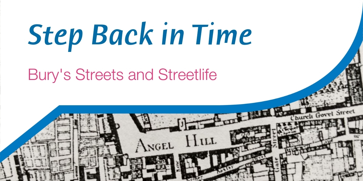 Historic map of Bury St Edmunds with the words Step Back in Time, Bury's Streets and Steetlife overlaid